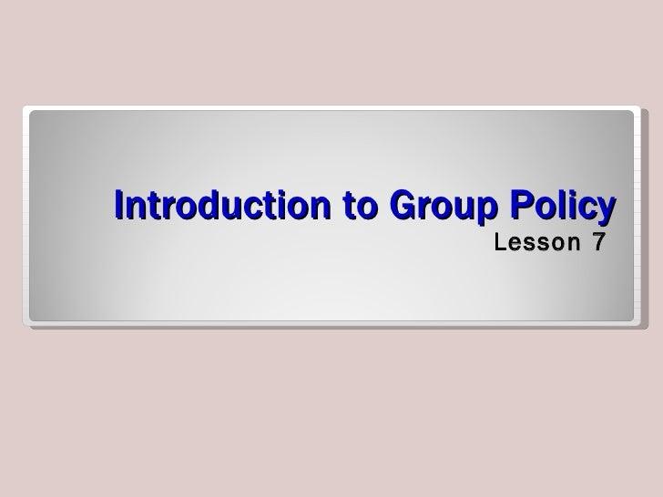 Introduction to Group Policy <ul><li>Lesson 7 </li></ul>