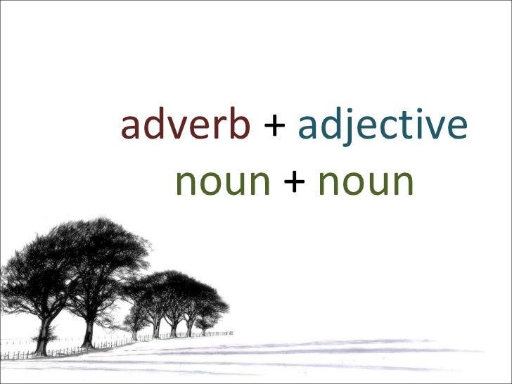 adverb  +  adjective noun  +  noun
