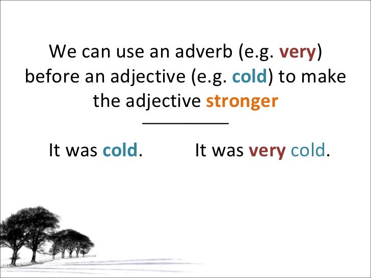 Adverbs from adjectives.