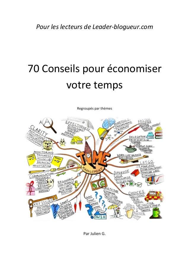 Pour les lecteurs de Leader-blogueur.com 70 Conseils pour économiser votre temps Regroupés par thèmes Par Julien G.
