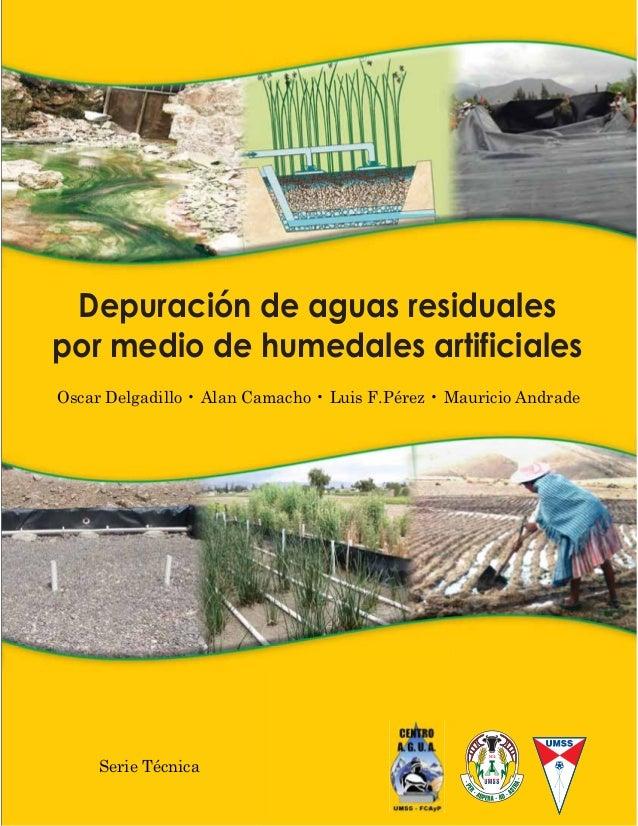 Depuración de aguas residuales por medio de humedales artificiales Oscar Delgadillo • Alan Camacho • Luis F.Pérez • Mauric...