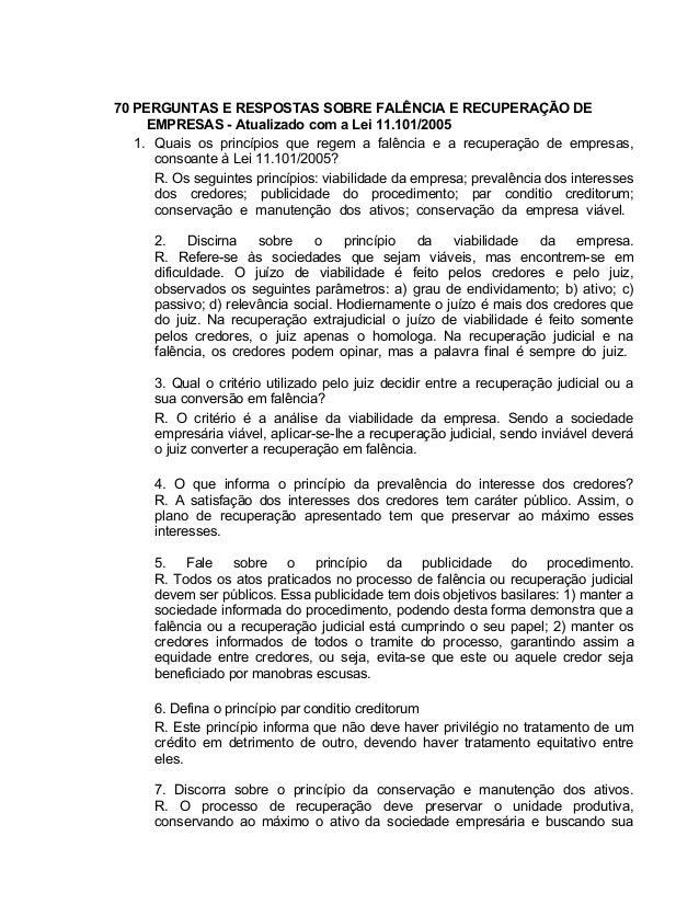 70 PERGUNTAS E RESPOSTAS SOBRE FALÊNCIA E RECUPERAÇÃO DE EMPRESAS - Atualizado com a Lei 11.101/2005 1. Quais os princípio...