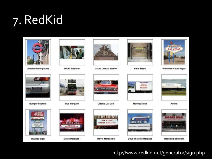 7. RedKid<br />http://www.redkid.net/generator/sign.php<br />