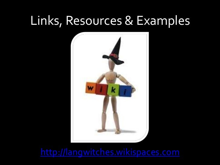 Links, Resources & Examples<br />http://langwitches.wikispaces.com<br />