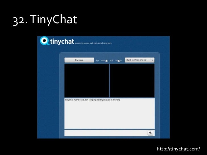 32. TinyChat<br />http://tinychat.com/<br />