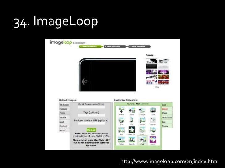 34. ImageLoop<br />http://www.imageloop.com/en/index.htm<br />