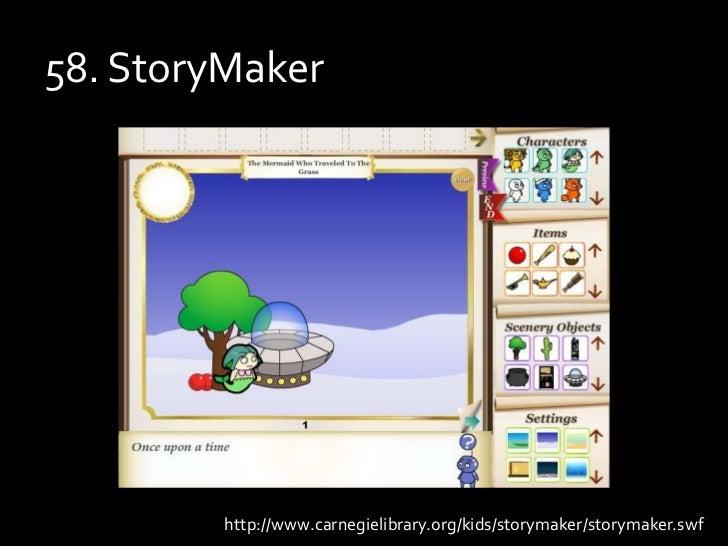 58. StoryMaker<br />http://www.carnegielibrary.org/kids/storymaker/storymaker.swf<br />
