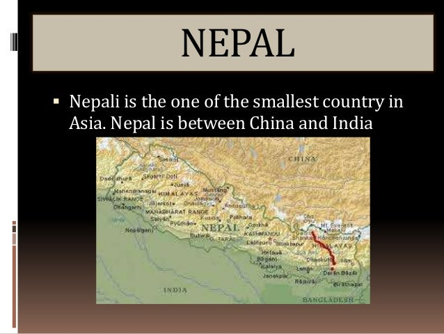 NEPAL Nepali is the one of the smallest country in  Asia. Nepal is between China and India