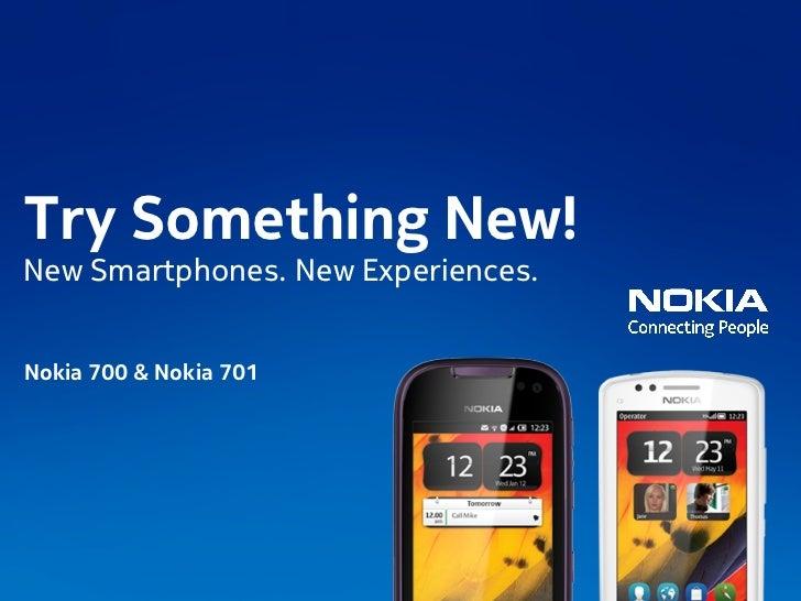 Try Something New!New Smartphones. New Experiences.Nokia 700 & Nokia 701