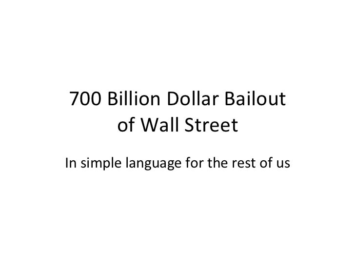 700 Billion Dollar Bailout of Wall Street In simple language for the rest of us