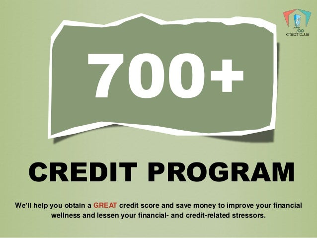 CREDIT PROGRAM 700+ We'll help you obtain a GREAT credit score and save money to improve your financial wellness and lesse...