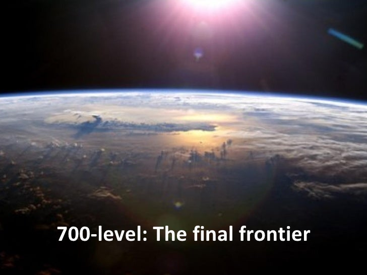 700-level: The final frontier
