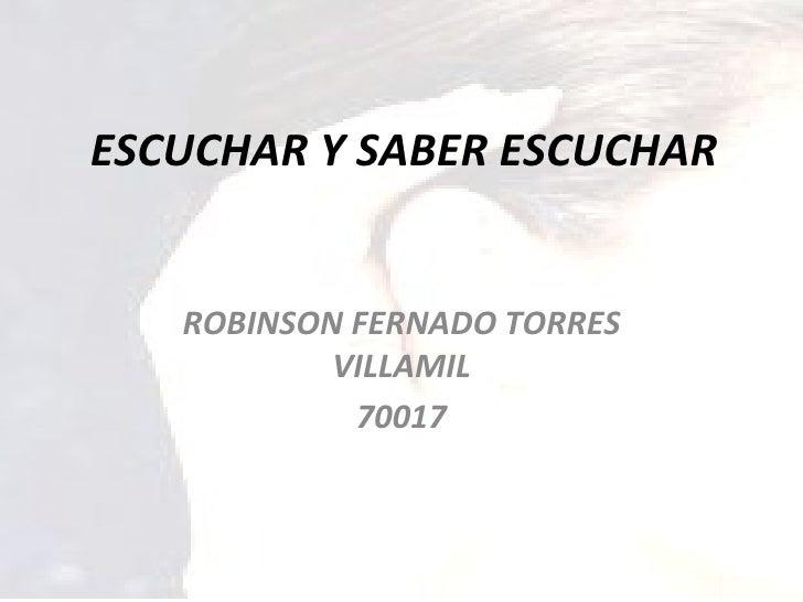 ESCUCHAR Y SABER ESCUCHAR ROBINSON FERNADO TORRES VILLAMIL 70017