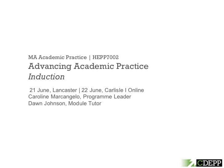 MA Academic Practice | HEPP7002 Advancing Academic Practice Induction 21 June, Lancaster |  22 June, Carlisle  I Online  C...