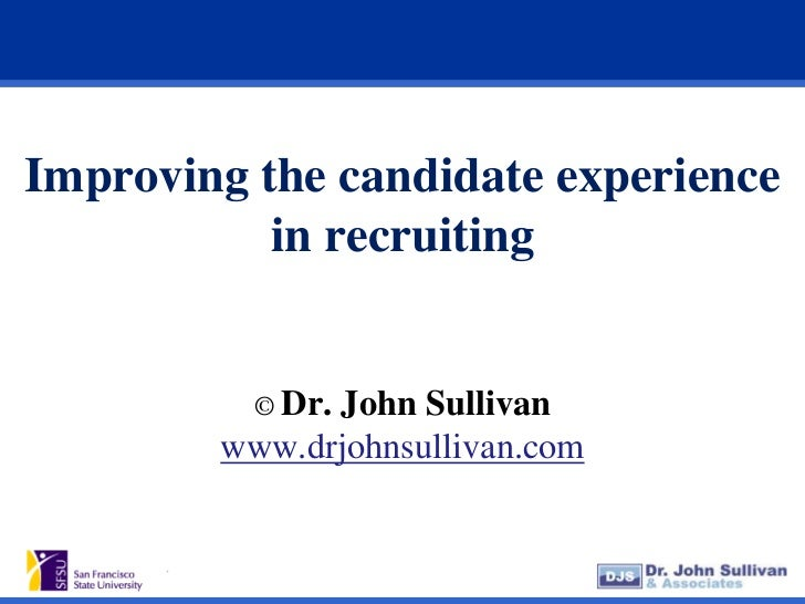 Improving the candidate experience           in recruiting          © Dr.              John Sullivan        www.drjohnsull...