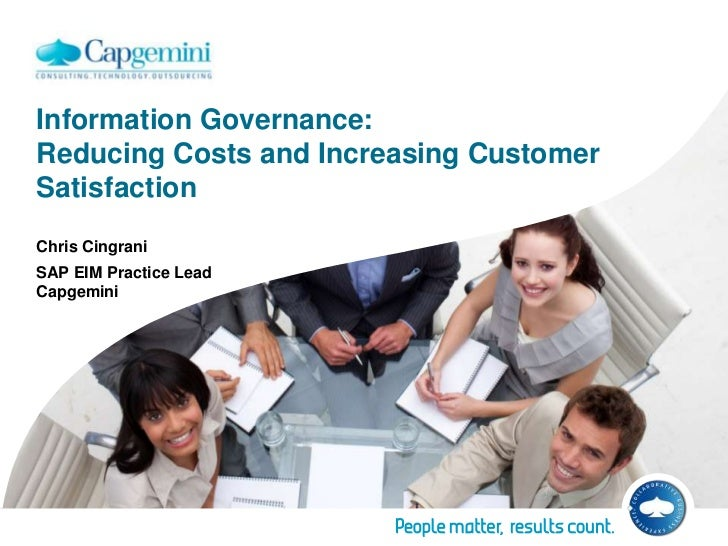 Information Governance: Reducing Costs and Increasing Customer Satisfaction<br />Chris Cingrani<br />SAP EIM Practice Lead...