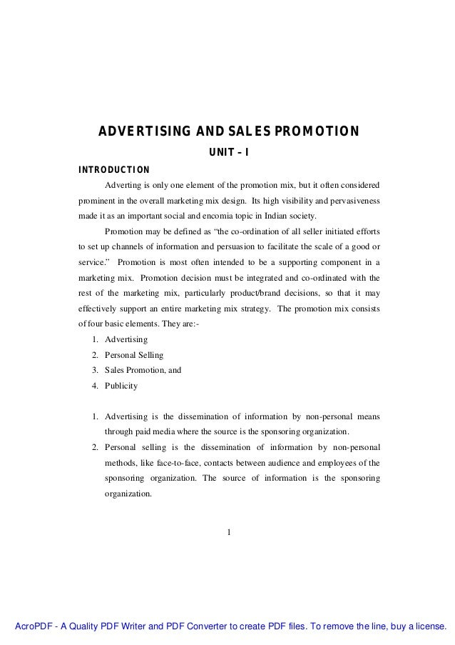 ADVERTISING AND SALES PROMOTION UNIT – I INTRODUCTION Adverting is only one element of the promotion mix, but it often con...