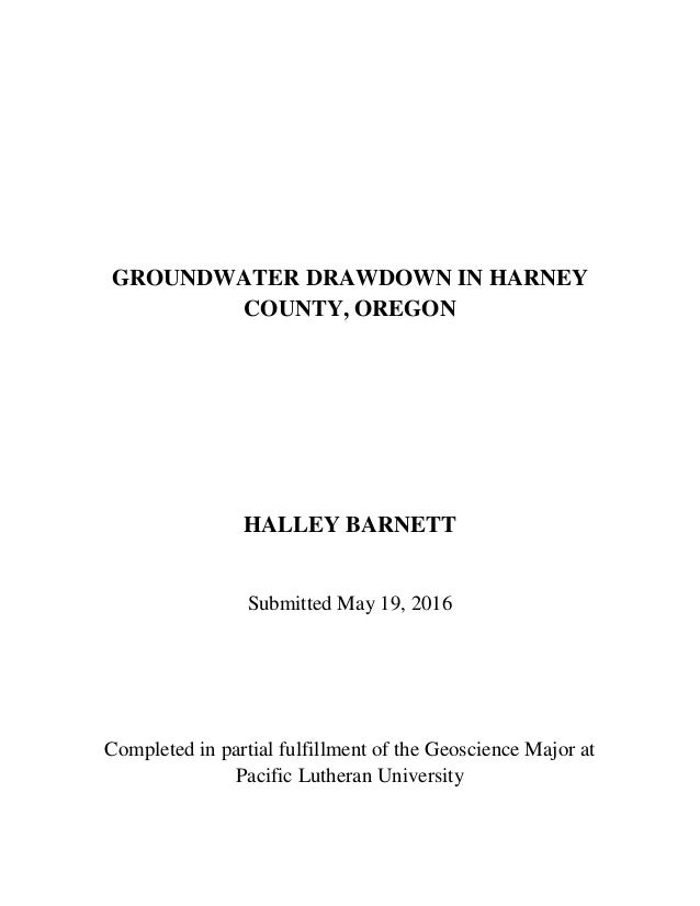 GROUNDWATER DRAWDOWN IN HARNEY COUNTY, OREGON HALLEY BARNETT Submitted May 19, 2016 Completed in partial fulfillment of th...