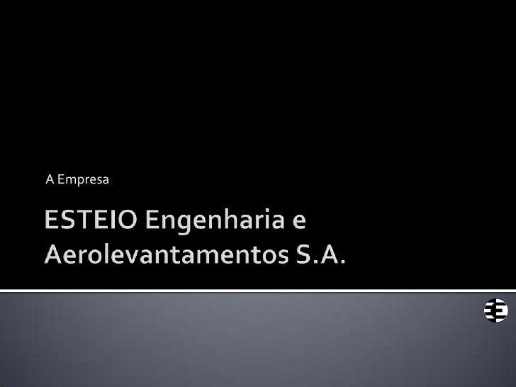 ESTEIO Engenharia e Aerolevantamentos S.A. <br />A Empresa<br />