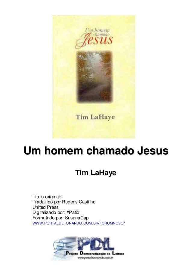 Um homem chamado Jesus Tim LaHaye Título original: Traduzido por Rubens Castilho United Press Digitalizado por: #Pati# For...