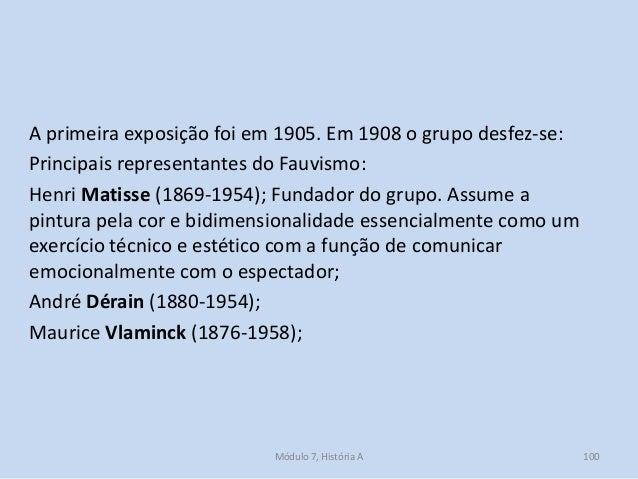 A primeira exposição foi em 1905. Em 1908 o grupo desfez-se: Principais representantes do Fauvismo: Henri Matisse (1869-19...