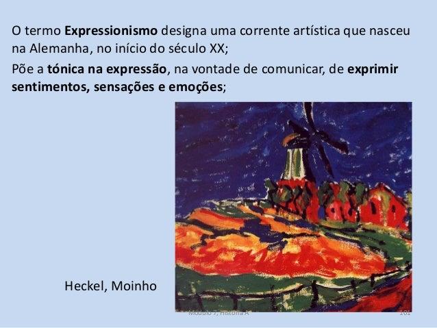 O termo Expressionismo designa uma corrente artística que nasceu na Alemanha, no início do século XX; Põe a tónica na expr...