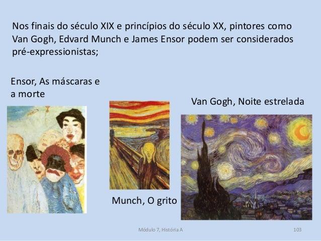 Nos finais do século XIX e princípios do século XX, pintores como Van Gogh, Edvard Munch e James Ensor podem ser considera...