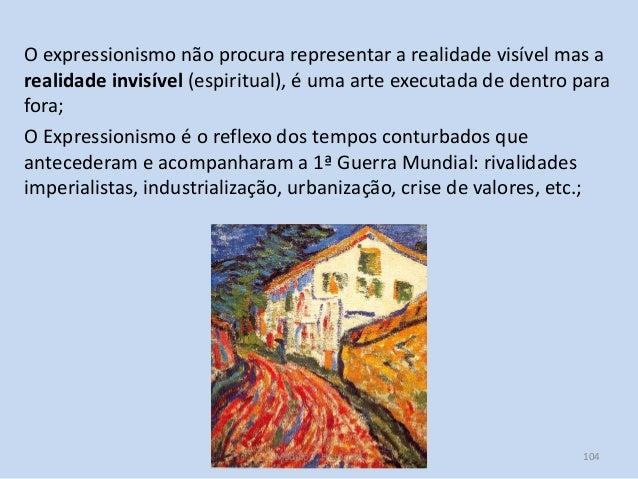 O expressionismo não procura representar a realidade visível mas a realidade invisível (espiritual), é uma arte executada ...