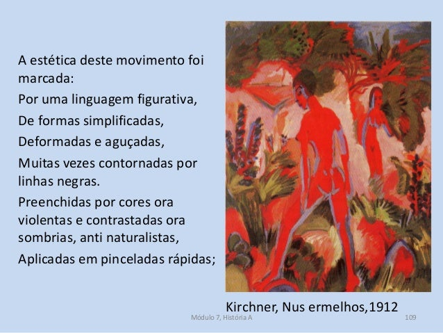 Kirchner, Nus ermelhos,1912 A estética deste movimento foi marcada: Por uma linguagem figurativa, De formas simplificadas,...