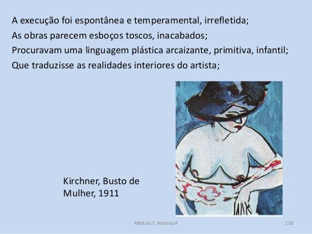Kirchner, Busto de Mulher, 1911 A execução foi espontânea e temperamental, irrefletida; As obras parecem esboços toscos, i...