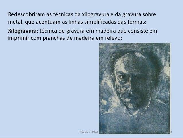 Redescobriram as técnicas da xilogravura e da gravura sobre metal, que acentuam as linhas simplificadas das formas; Xilogr...