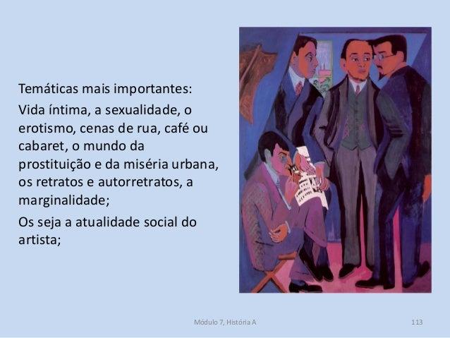 Temáticas mais importantes: Vida íntima, a sexualidade, o erotismo, cenas de rua, café ou cabaret, o mundo da prostituição...