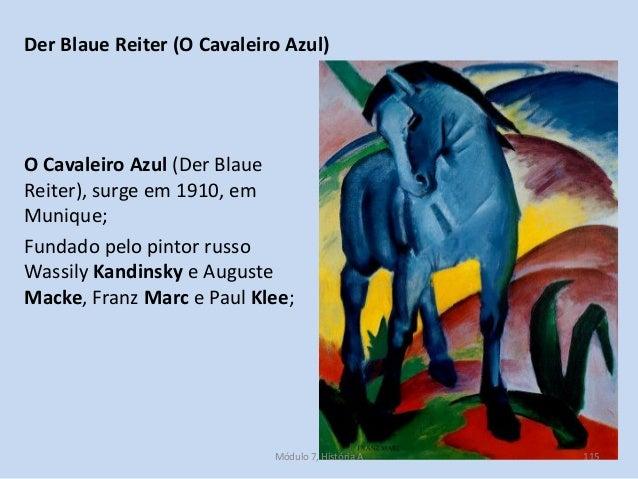 O Cavaleiro Azul (Der Blaue Reiter), surge em 1910, em Munique; Fundado pelo pintor russo Wassily Kandinsky e Auguste Mack...
