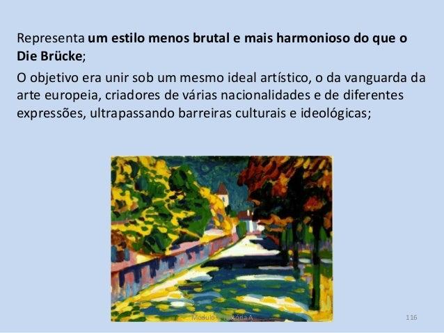 Representa um estilo menos brutal e mais harmonioso do que o Die Brücke; O objetivo era unir sob um mesmo ideal artístico,...