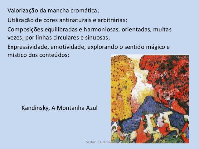 Kandinsky, A Montanha Azul Valorização da mancha cromática; Utilização de cores antinaturais e arbitrárias; Composições eq...