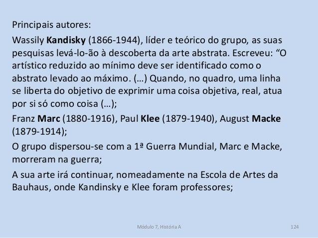 Principais autores: Wassily Kandisky (1866-1944), líder e teórico do grupo, as suas pesquisas levá-lo-ão à descoberta da a...