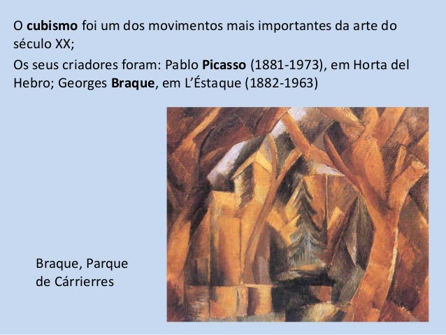 Braque, Parque de Cárrierres O cubismo foi um dos movimentos mais importantes da arte do século XX; Os seus criadores fora...