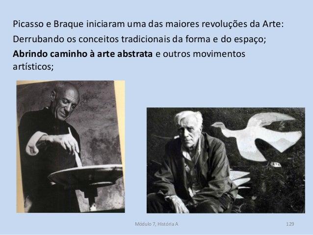 Picasso e Braque iniciaram uma das maiores revoluções da Arte: Derrubando os conceitos tradicionais da forma e do espaço; ...