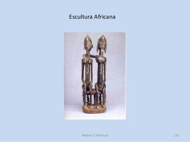 Escultura Africana Módulo 7, História A 132