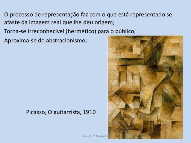 Picasso, O guitarrista, 1910 O processo de representação faz com o que está representado se afaste da imagem real que lhe ...