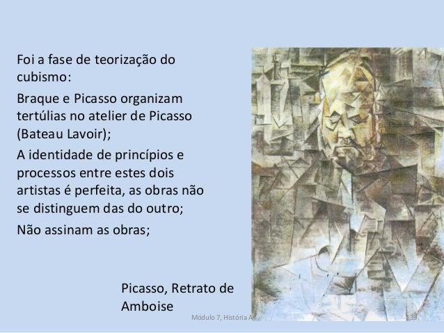 Foi a fase de teorização do cubismo: Braque e Picasso organizam tertúlias no atelier de Picasso (Bateau Lavoir); A identid...