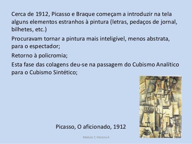 Picasso, O aficionado, 1912 Cerca de 1912, Picasso e Braque começam a introduzir na tela alguns elementos estranhos à pint...