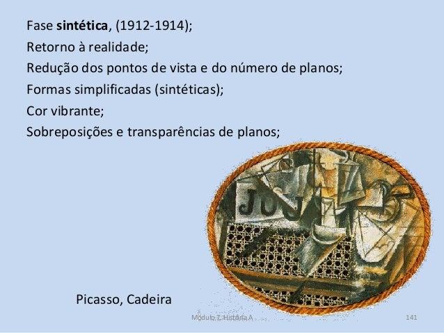 Fase sintética, (1912-1914); Retorno à realidade; Redução dos pontos de vista e do número de planos; Formas simplificadas ...