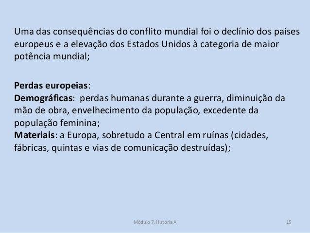 Módulo 7, História A 15 Uma das consequências do conflito mundial foi o declínio dos países europeus e a elevação dos Esta...