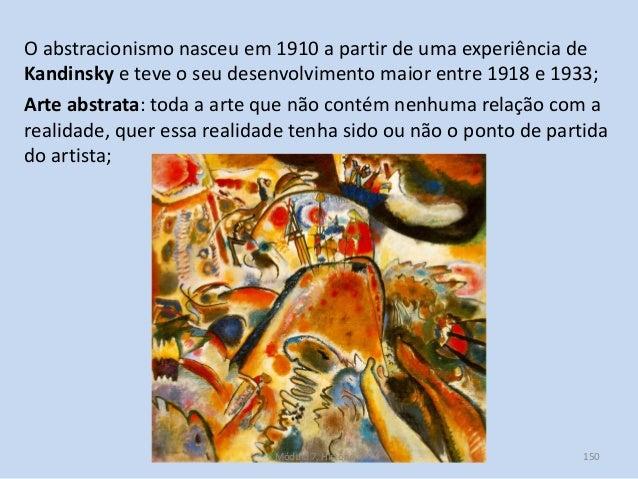 O abstracionismo nasceu em 1910 a partir de uma experiência de Kandinsky e teve o seu desenvolvimento maior entre 1918 e 1...