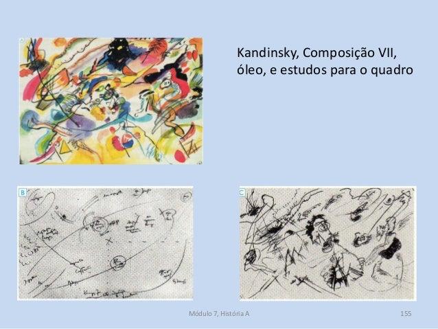 Kandinsky, Composição VII, óleo, e estudos para o quadro Módulo 7, História A 155