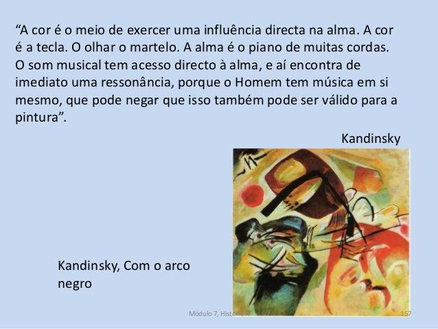 """Kandinsky, Com o arco negro """"A cor é o meio de exercer uma influência directa na alma. A cor é a tecla. O olhar o martelo...."""