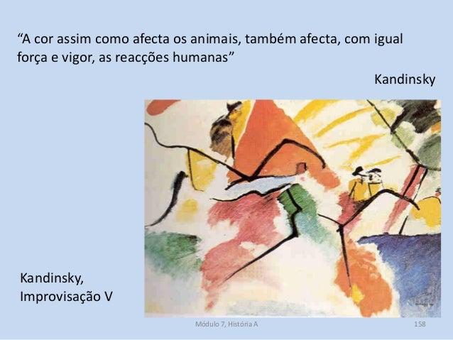 """Kandinsky, Improvisação V """"A cor assim como afecta os animais, também afecta, com igual força e vigor, as reacções humanas..."""