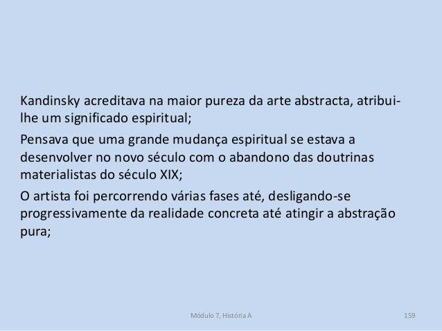 Kandinsky acreditava na maior pureza da arte abstracta, atribui- lhe um significado espiritual; Pensava que uma grande mud...