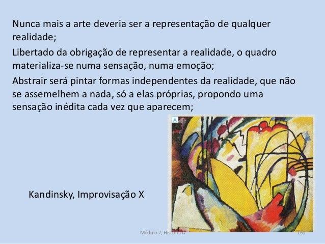 Kandinsky, Improvisação X Nunca mais a arte deveria ser a representação de qualquer realidade; Libertado da obrigação de r...